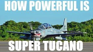 HOW POWERFUL IS SUPER TUCANO A-29 / EMB 314